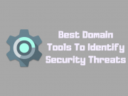 Best Domain Tools To Identify Security Threats On The Website