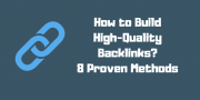 How to Build High-Quality Backlinks? 8 Proven Methods