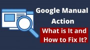Google Manual Action - What is It and How to Fix it?