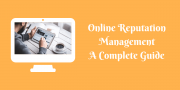 Online Reputation Management: A Complete Guide