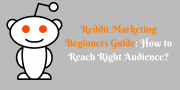 Reddit Marketing Beginners Guide: How to Reach Right Audience?