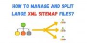 How to Manage and Split large XML Sitemap files?